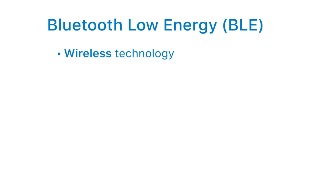 Bluetooth Low Energy (BLE) • Wireless technology