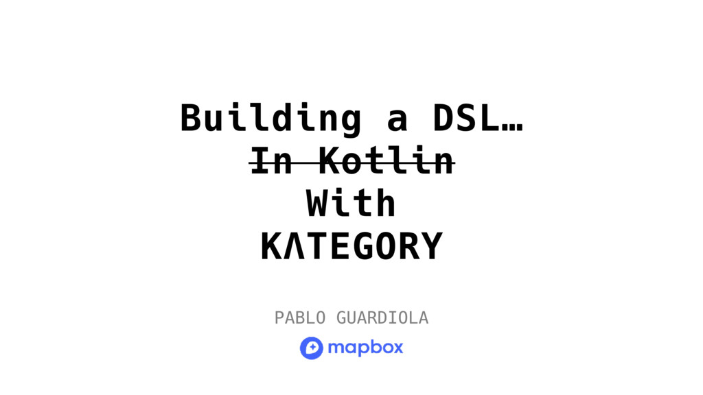 Building a DSL… In Kotlin With KΛTEGORY PABLO G...