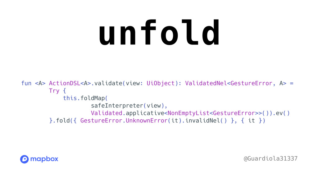 unfold fun <A> ActionDSL<A>.validate(view: UiOb...