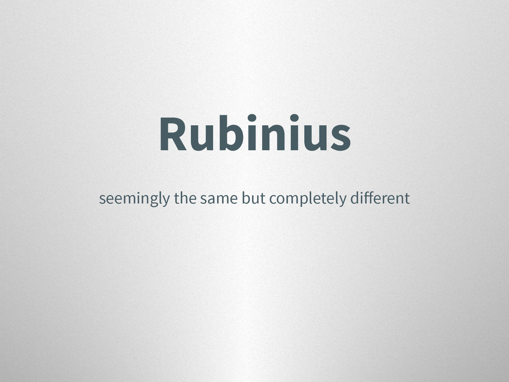 Rubinius seemingly the same but completely diffe...