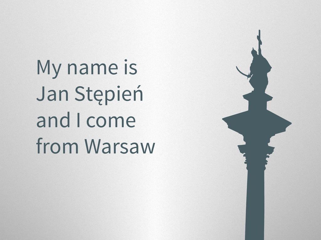 My name is Jan Stępień and I come from Warsaw