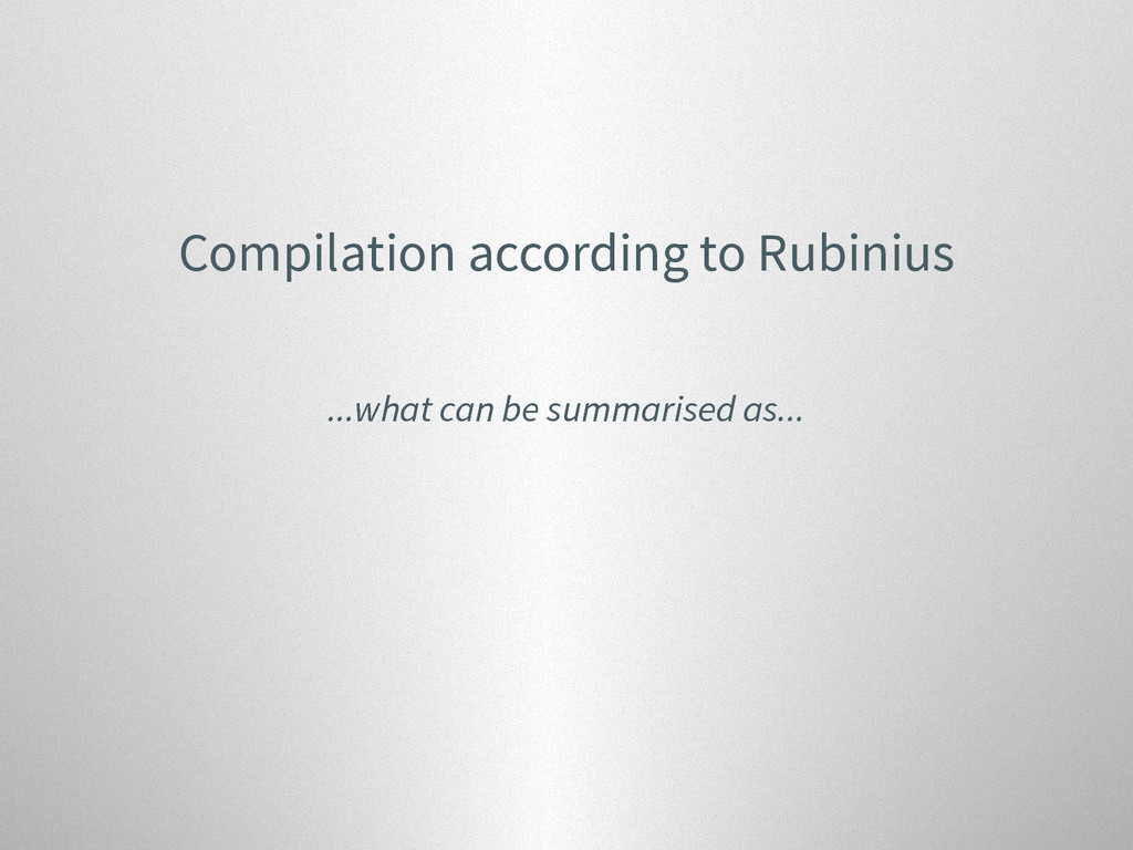 Compilation according to Rubinius ...what can b...