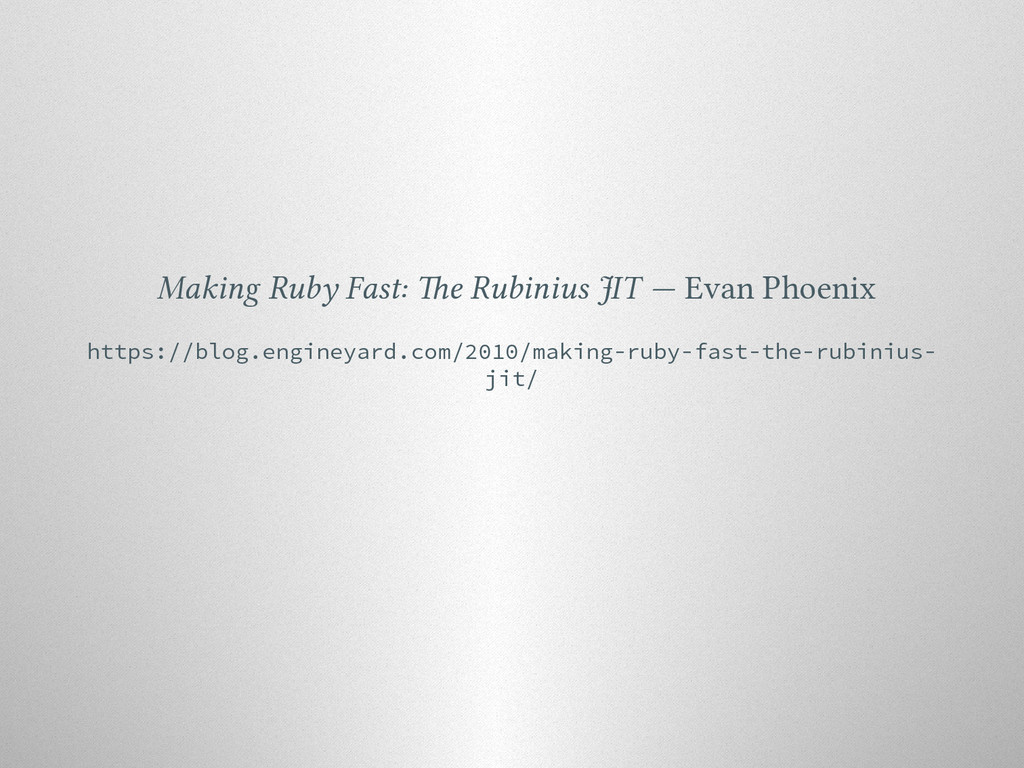Making Ruby Fast: e Rubinius JIT — Evan Phoeni...
