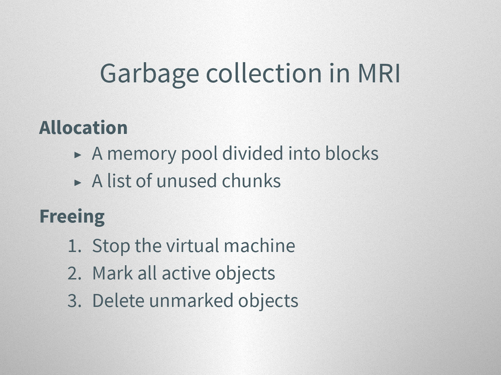 Garbage collection in MRI Allocation ▶ A memory...