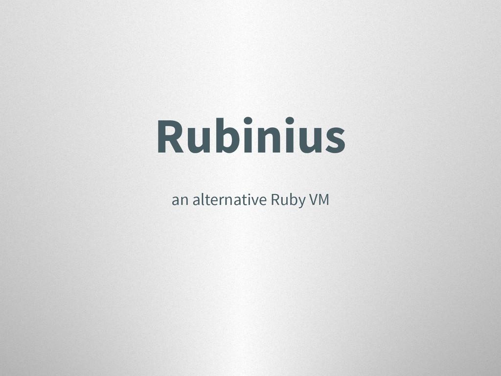 Rubinius an alternative Ruby VM
