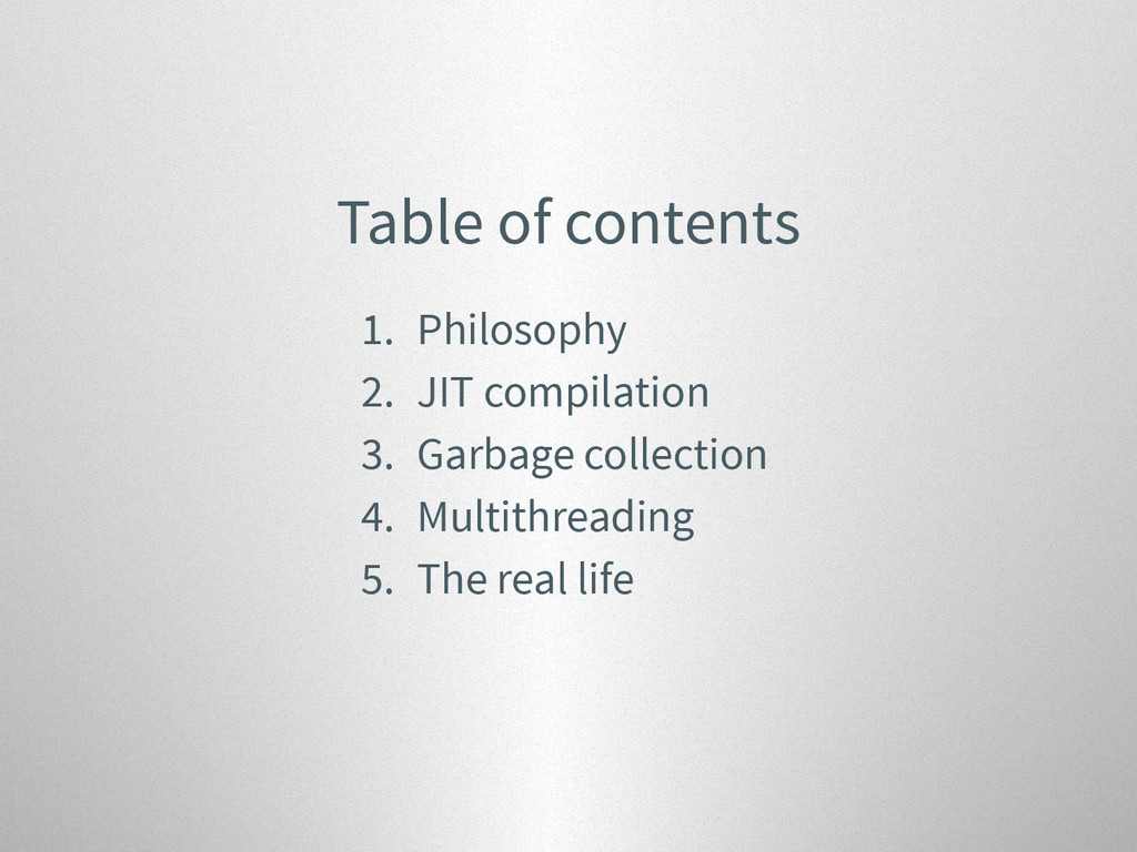 Table of contents 1. Philosophy 2. JIT compilat...