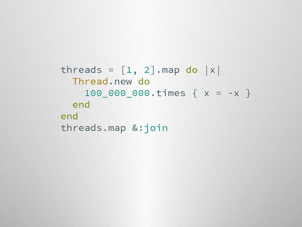 threads = [1, 2].map do  x  Thread.new do 100_0...