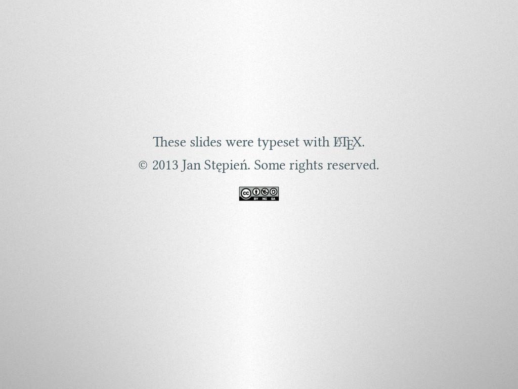 ese slides were typeset with L A TEX. © 2013 J...