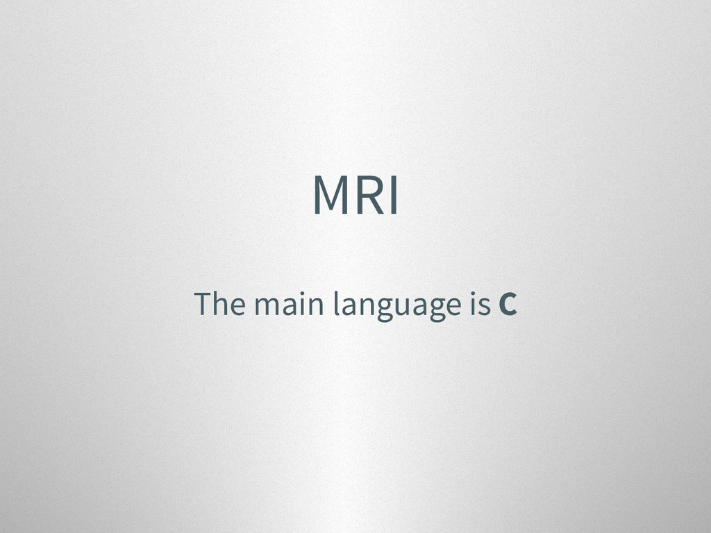 MRI The main language is C