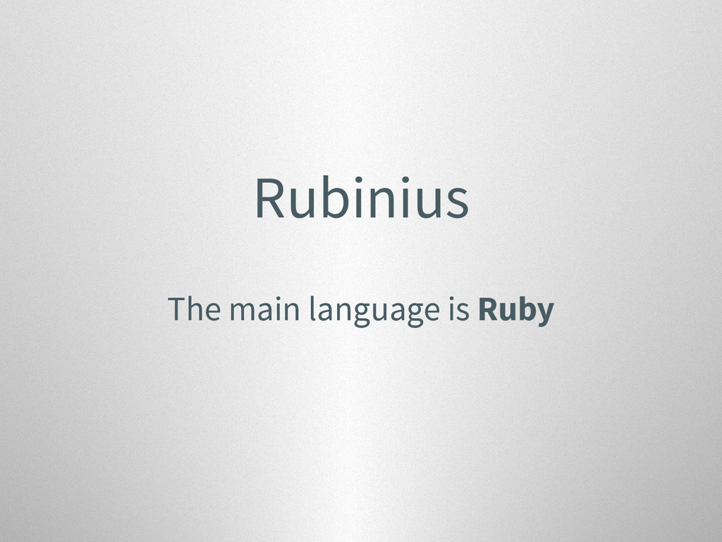 Rubinius The main language is Ruby