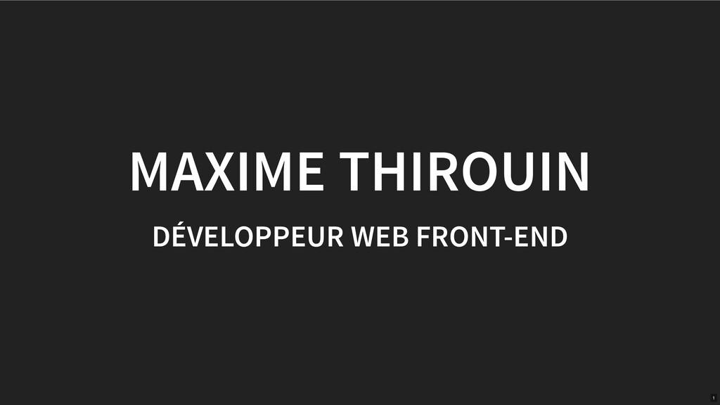 MAXIME THIROUIN DÉVELOPPEUR WEB FRONT-END 1