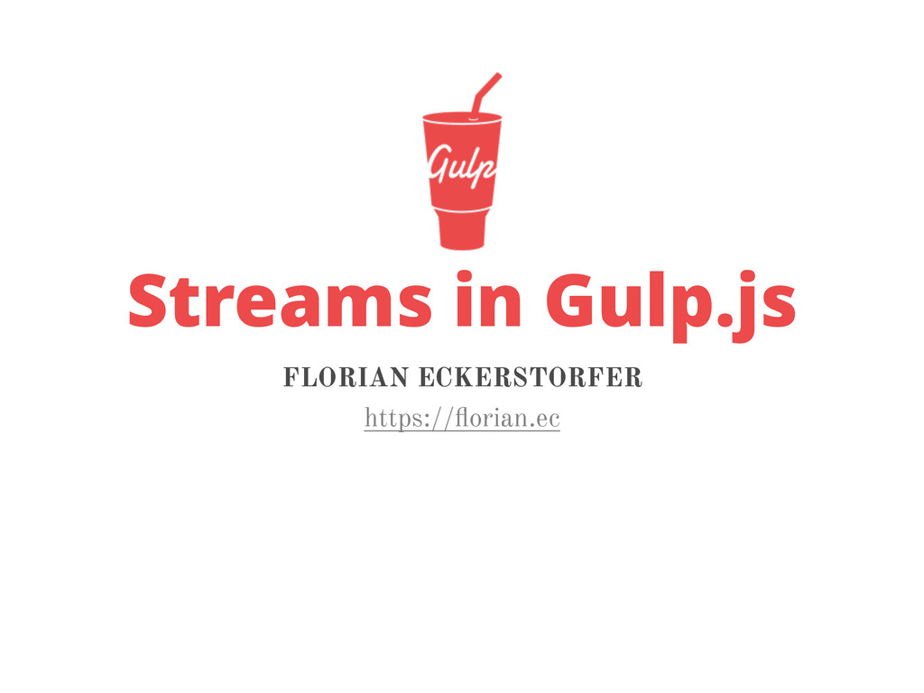 Streams in Gulp.js FLORIAN ECKERSTORFER https:/...