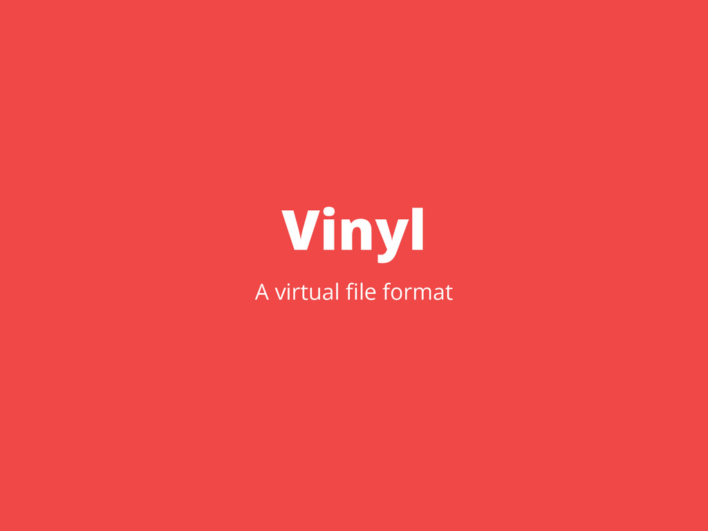 Vinyl A virtual file format