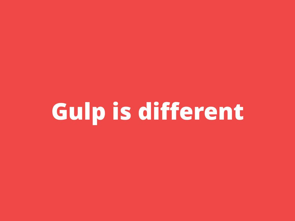 Gulp is different