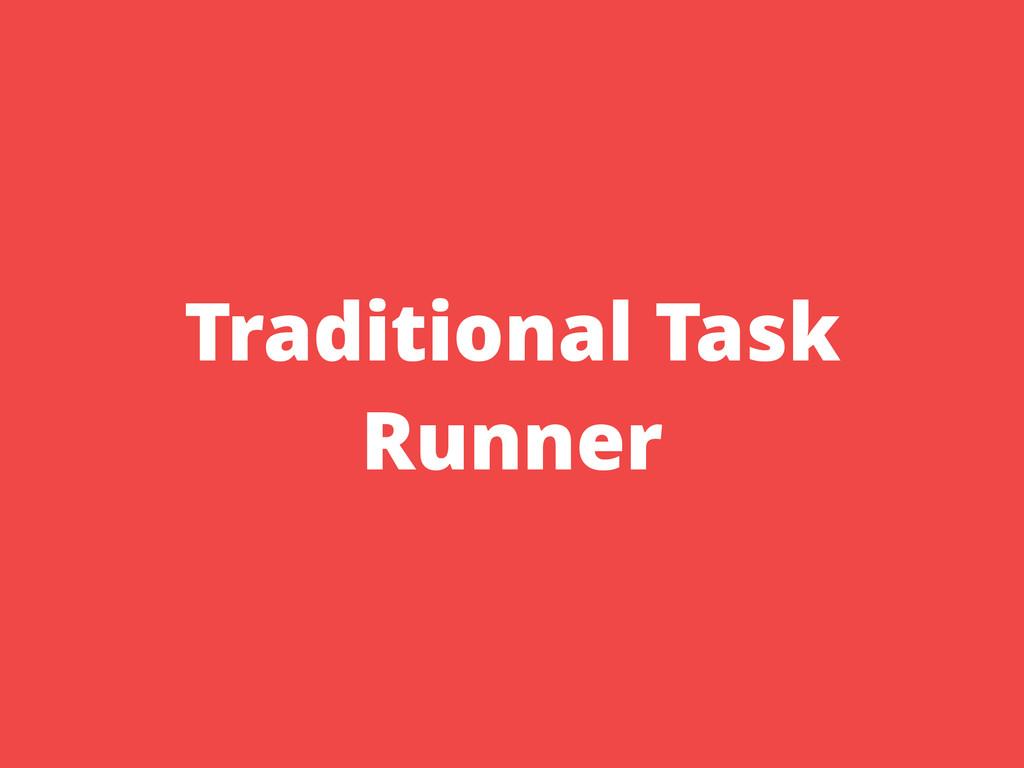 Traditional Task Runner
