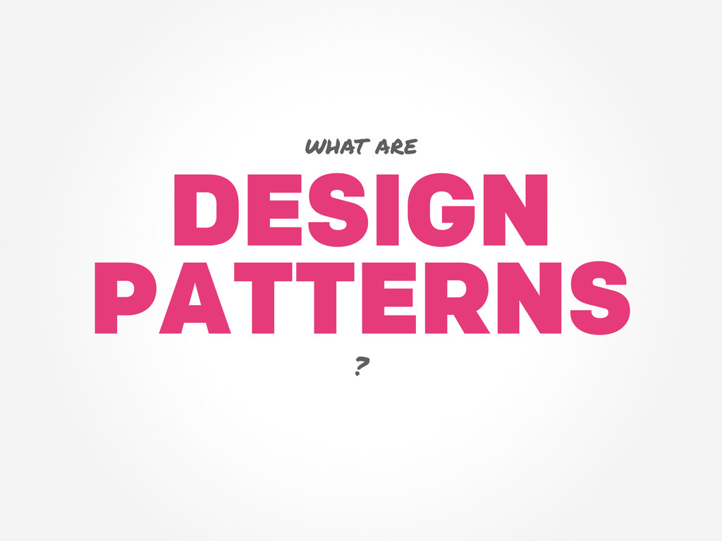 DESIGN PATTERNS what are ?