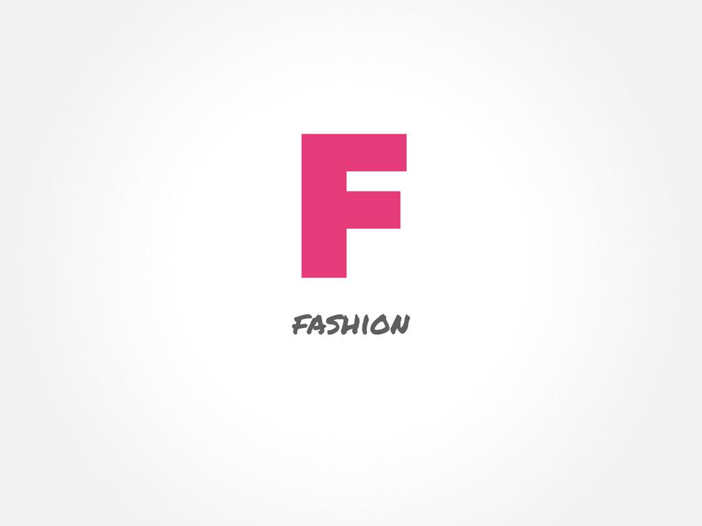 F fashion
