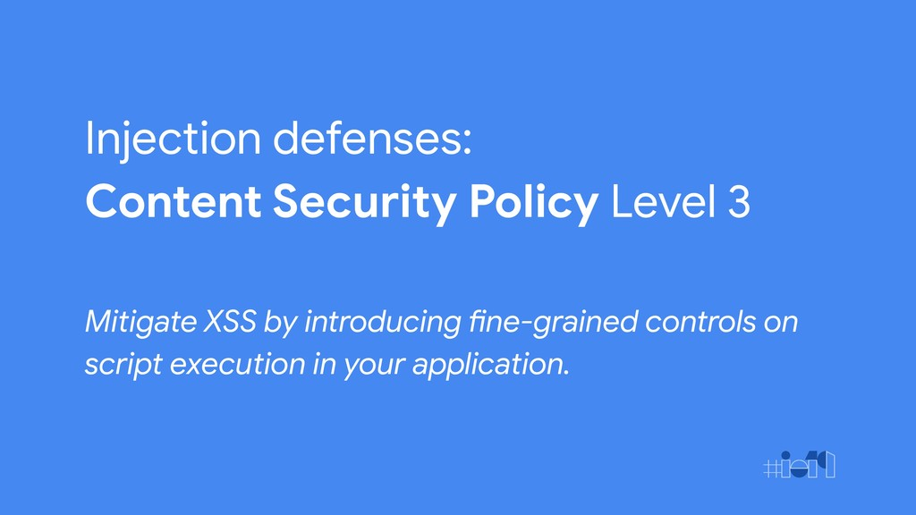 Injection defenses: Content Security Policy Lev...
