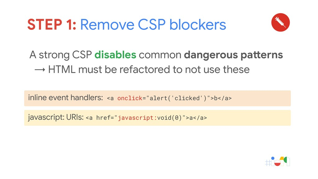 A strong CSP disables common dangerous patterns...