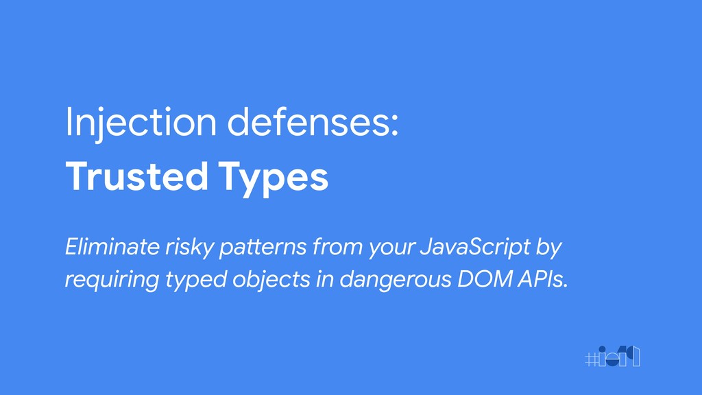Injection defenses: Trusted Types Eliminate ris...