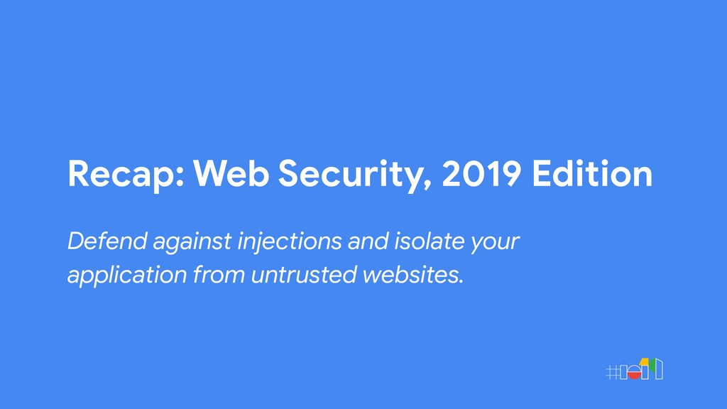 Recap: Web Security, 2019 Edition Defend agains...