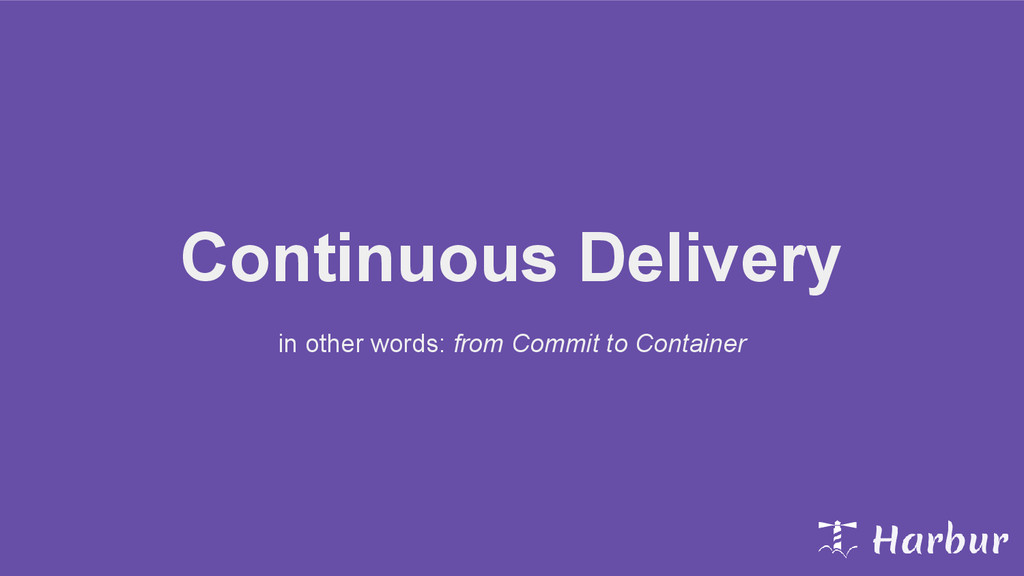 Continuous Delivery in other words: from Commit...