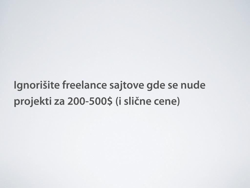 Ignorišite freelance sajtove gde se nude projek...