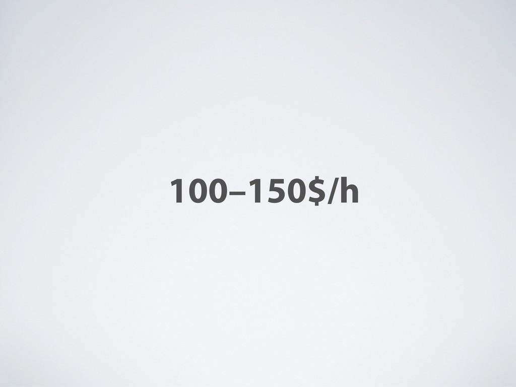 100–150$/h