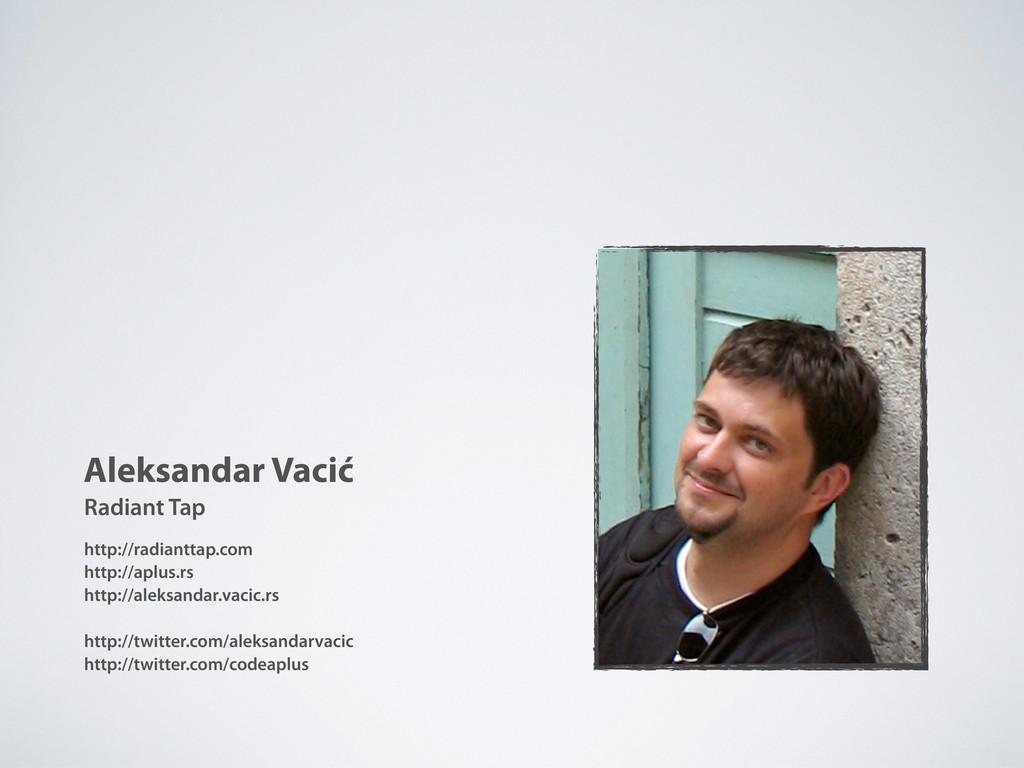 Aleksandar Vacić http://radianttap.com http://a...