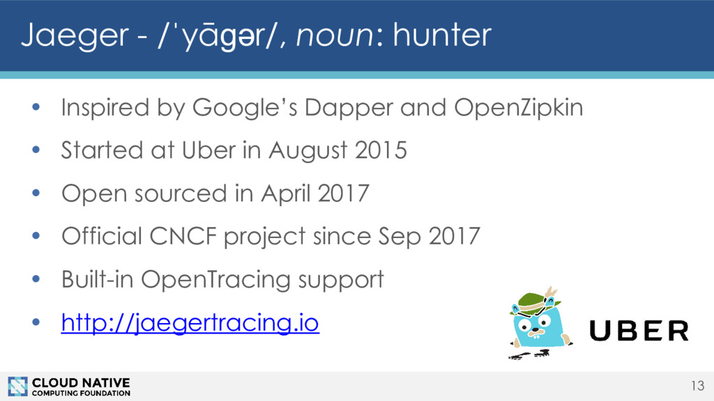 • Inspired by Google's Dapper and OpenZipkin • ...