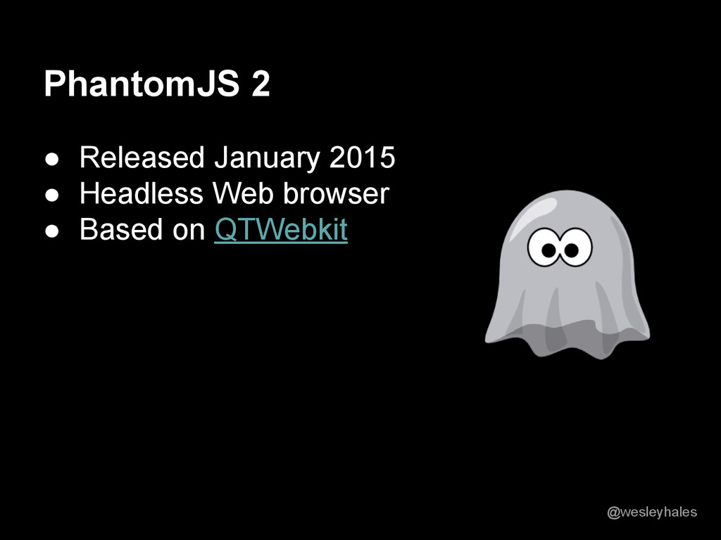 PhantomJS 2 ● Released January 2015 ● Headless ...
