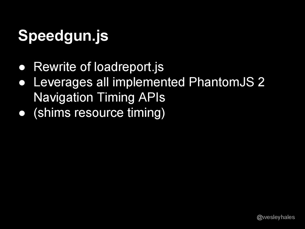 Speedgun.js ● Rewrite of loadreport.js ● Levera...