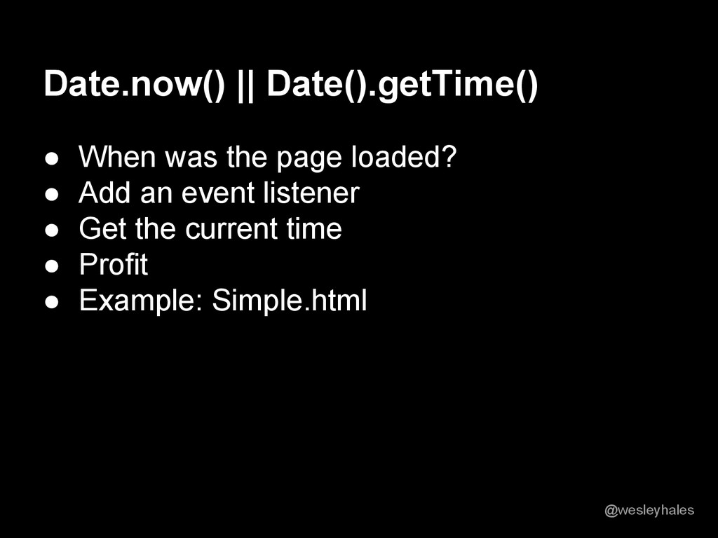 Date.now() || Date().getTime() ● When was the p...