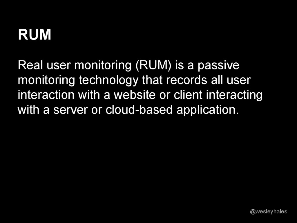 RUM Real user monitoring (RUM) is a passive mon...