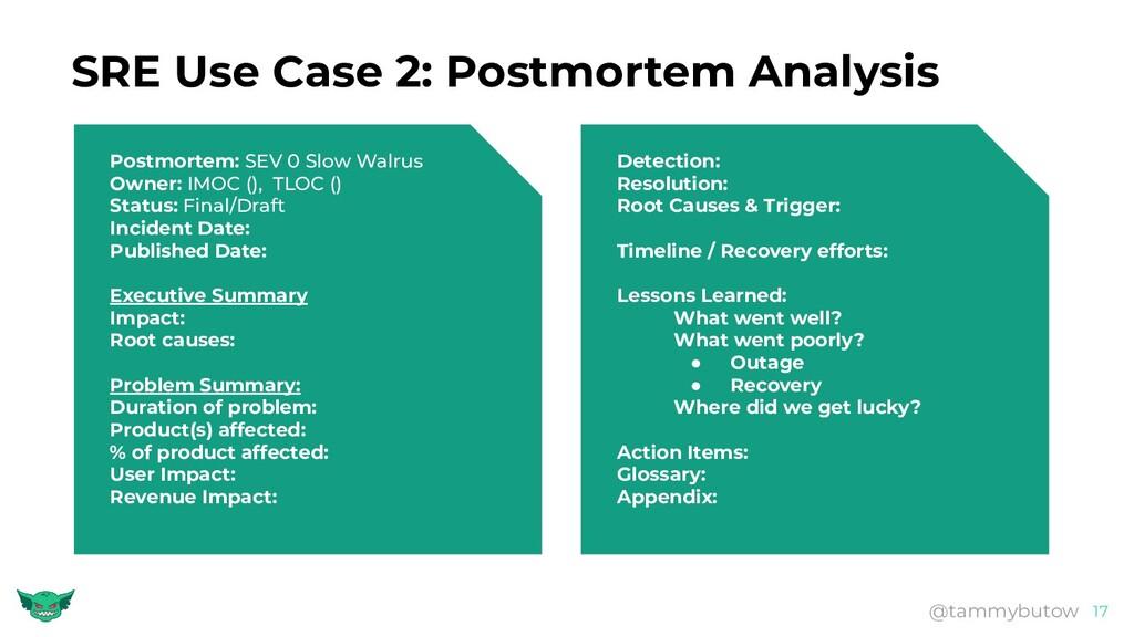 SRE Use Case 2: Postmortem Analysis 17 @tammybu...
