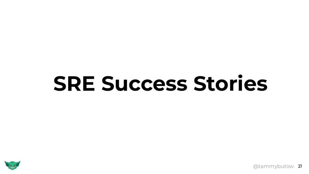 21 SRE Success Stories @tammybutow