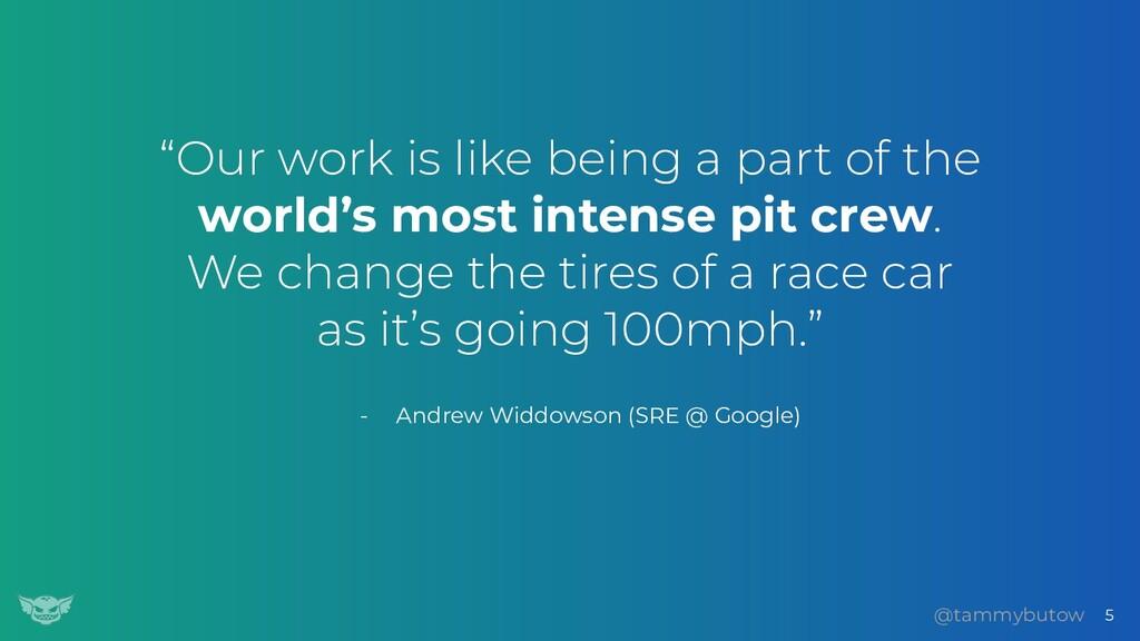 "- Andrew Widdowson (SRE @ Google) ""Our work is ..."