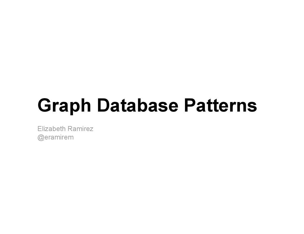 Graph Database Patterns Elizabeth Ramirez @eram...