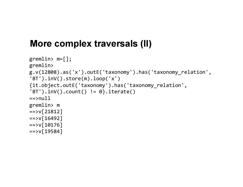 More complex traversals (II) gremlin> m=[];...