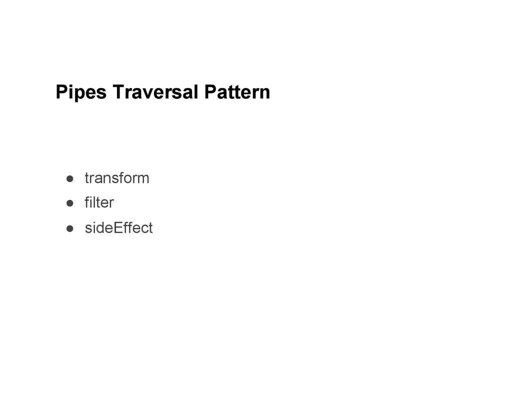 ● transform ● filter ● sideEffect Pipes Trav...
