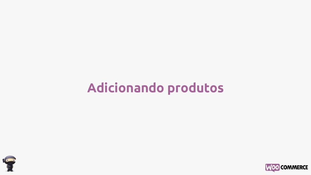 Adicionando produtos