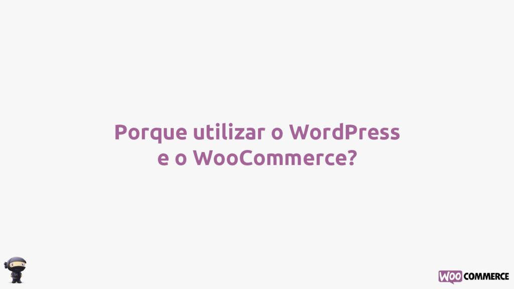 Porque utilizar o WordPress e o WooCommerce?