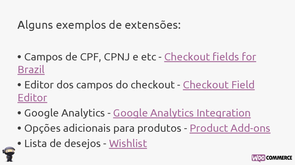 Alguns exemplos de extensões: • Campos de CPF, ...