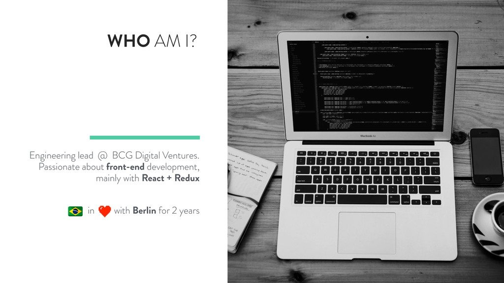 WHO AM I? Engineering lead @ BCG Digital Ventur...