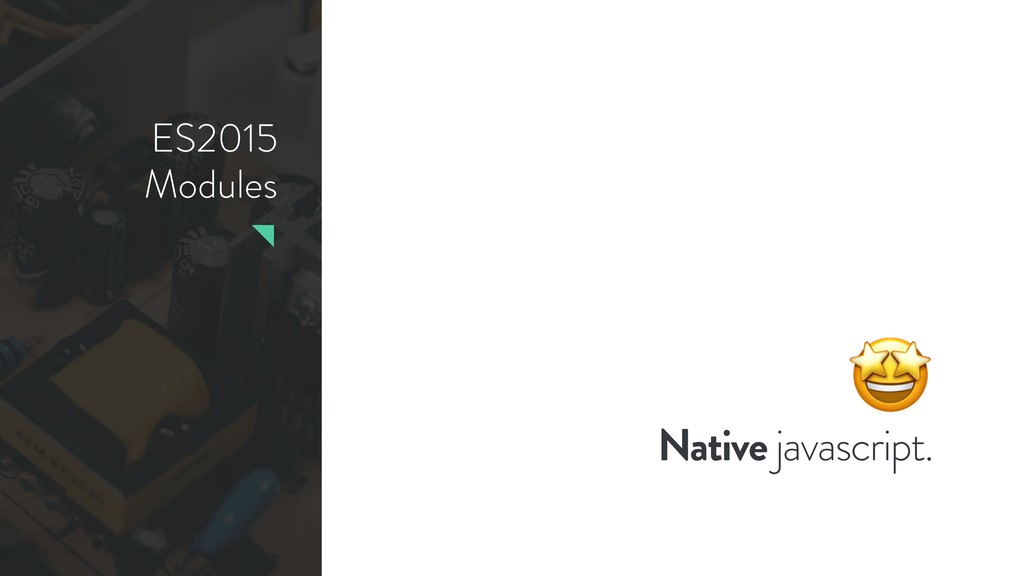 ES2015 Modules Native javascript.