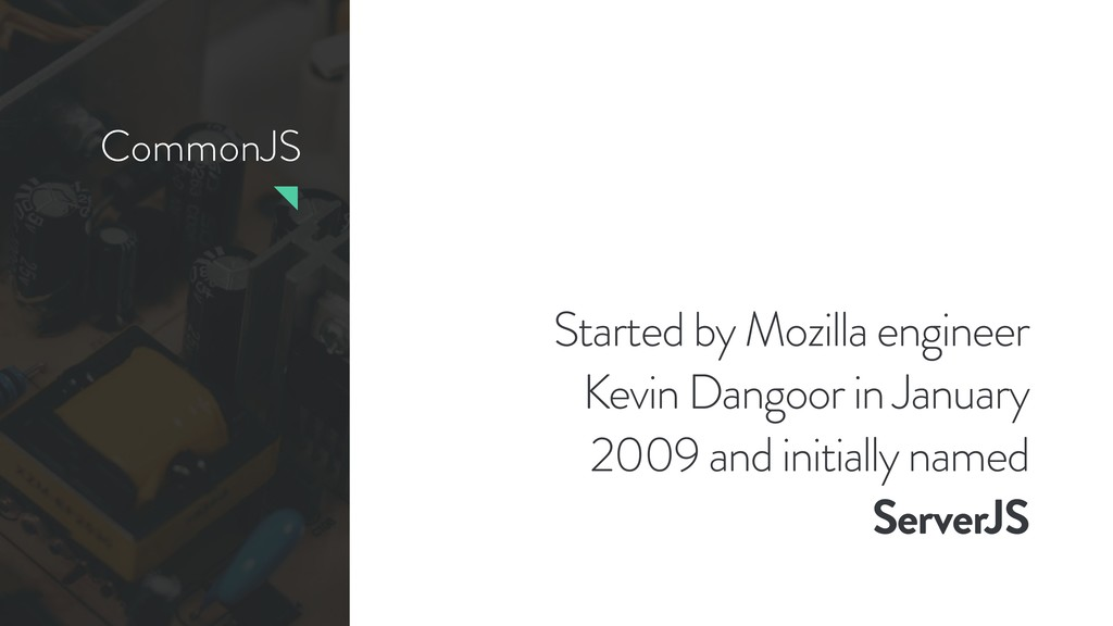 CommonJS Started by Mozilla engineer Kevin Dang...