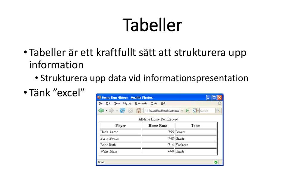 Tabeller •Tabeller är ett kraftfullt sätt att s...