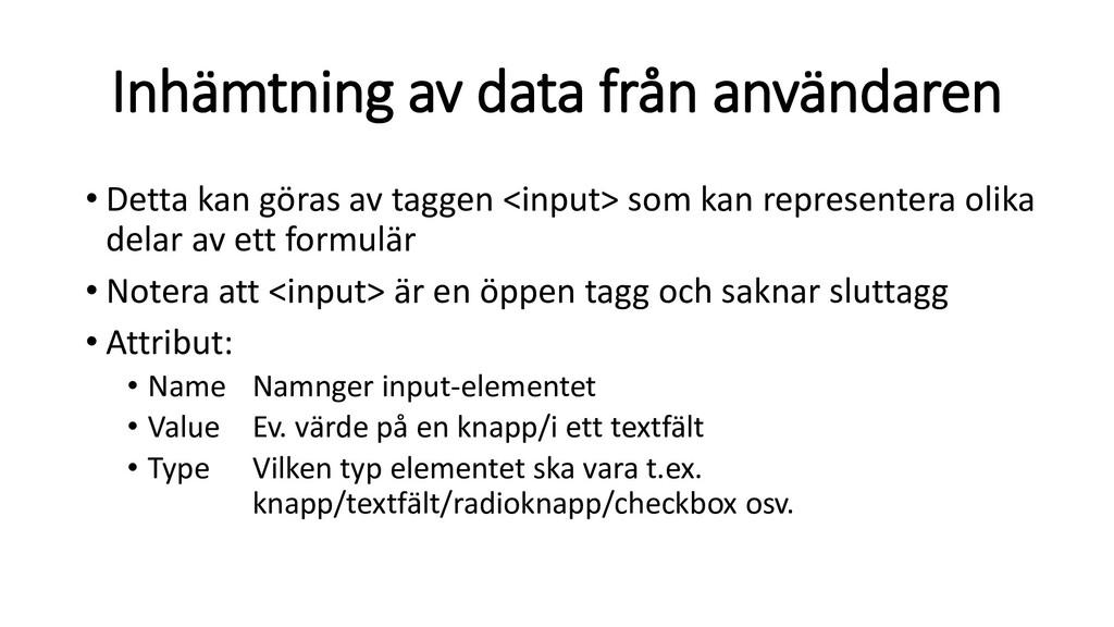 Inhämtning av data från användaren • Detta kan ...