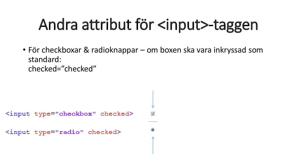 Andra attribut för <input>-taggen • För checkbo...