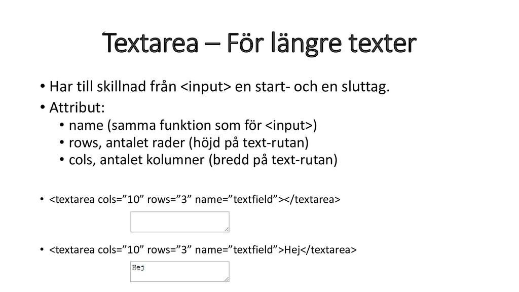Textarea – För längre texter • Har till skillna...